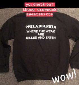 Image of Philadelphia - where the weak are killed and eaten - crewneck sweatshirts