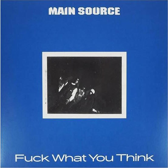 Image of Very Limited Edition - Main Source - Fuck What You Think - 25 Years Anniversary
