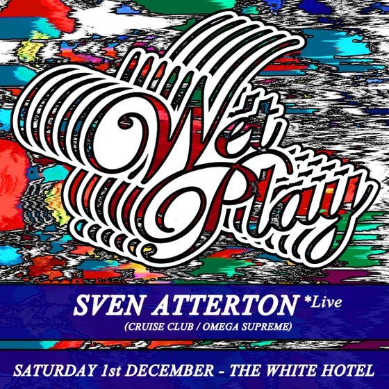 Image of Wet Play w/ Sven Atterton 01.12.18 Tickets