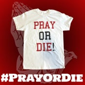 Image of Pray or Die! Classic White Tee