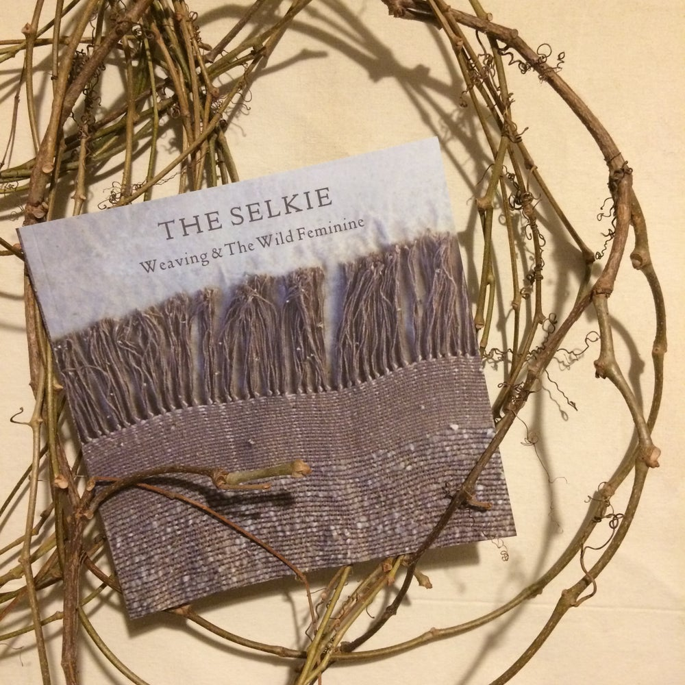 Image of Book : The Selkie; Weaving & The Wild Feminine : 2nd Edition