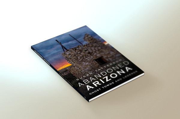 Image of Abandoned Arizona: Ghost Towns & Legends Signed Copies (personalized if requested)