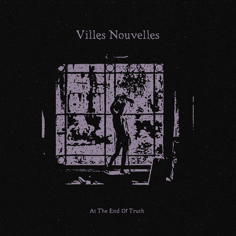 Image of Villes Nouvelles - At The End Of Truth