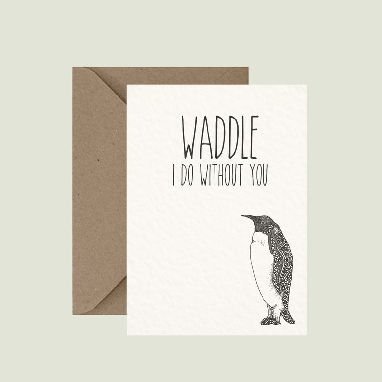 """Image of """"Waddle I do without you"""" greeting card"""