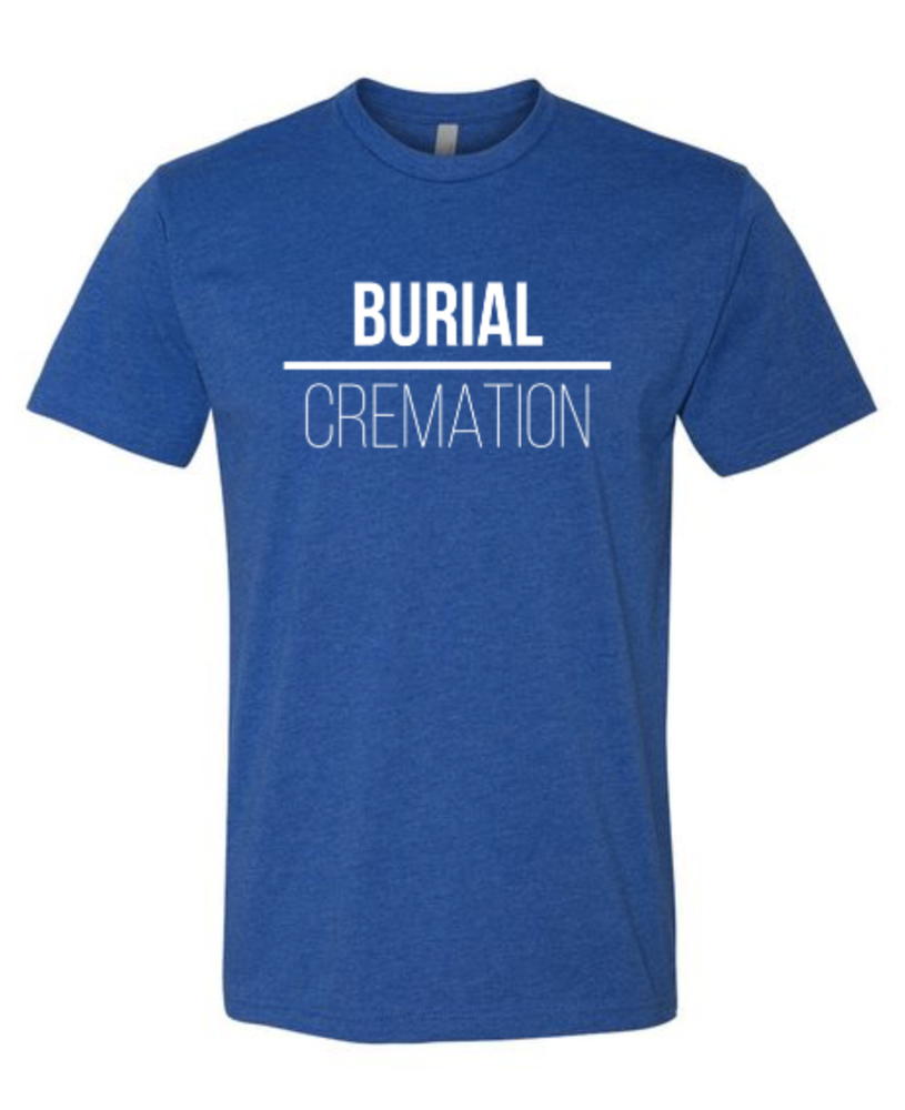 Image of BURIAL over CREMATION Tee