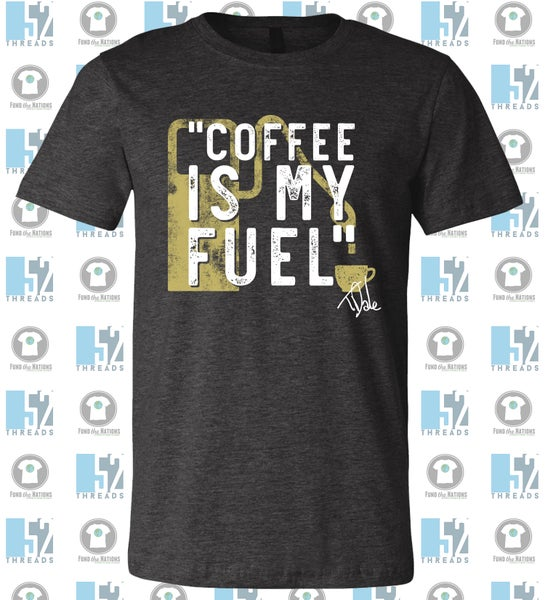 Image of Coffee Is My Fuel Tshirt
