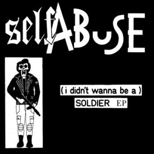 """Image of SELF ABUSE - (i didn´t wanna be a) SOLDIER EP 7"""""""
