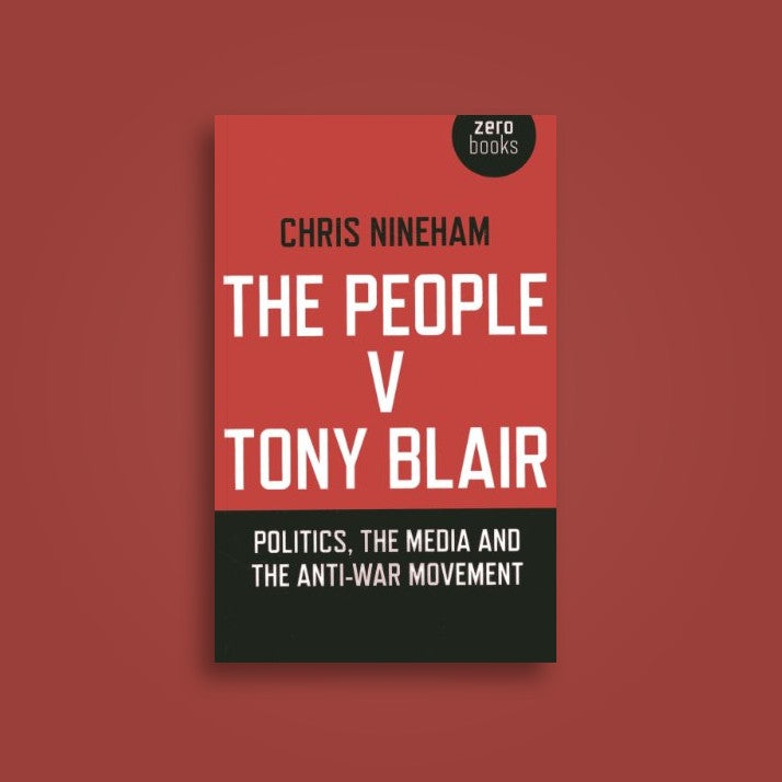 Image of The People v Tony Blair: Politics, the Media and the Anti-War Movement - Chris Nineham