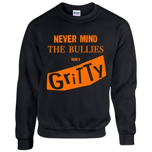 Image of Nevermind the Bullies.... Here's Gritty Shirt and Crewneck