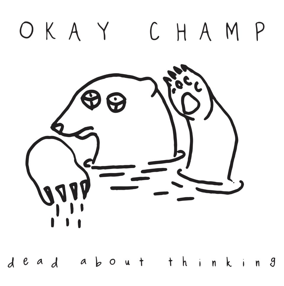 Image of Okay Champ - Dead About Thinking