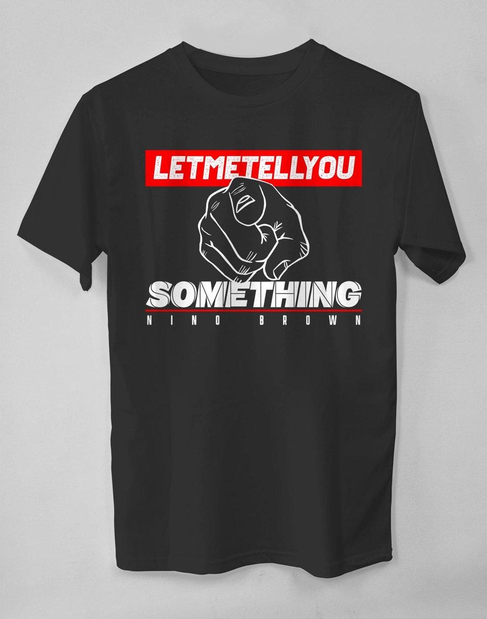 Let Me Tell You Something (T-shirt)