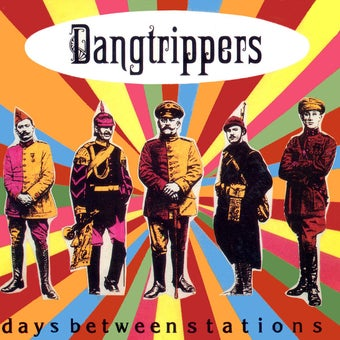 Image of THE DANGTRIPPERS ~ Days Between Stations