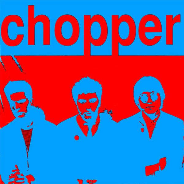 Image of CHOPPER ~ Chopper