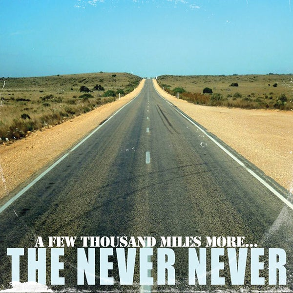 Image of THE NEVER NEVER ~ A Few Thousand Miles More