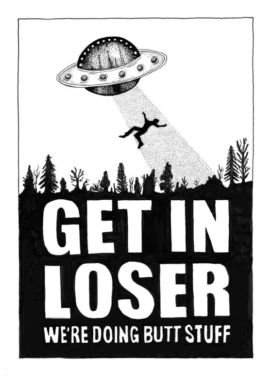 Image of Get in loser - we're doing butt stuff - limited edition print