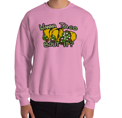 Image of 'Wanna Taco Bout It' Sweatshirt (MORE COLORS)