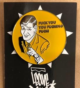 """Image of """"Fuck You You Fucking Fuck"""" Enamel Pin"""