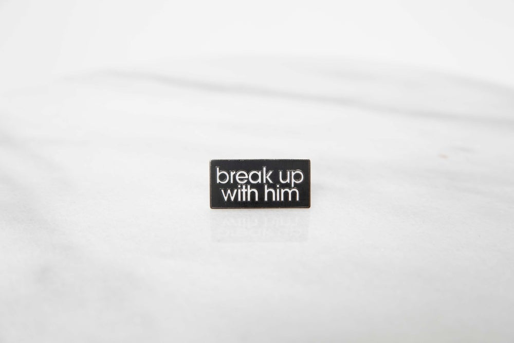 Image of Break Up With Him Pin