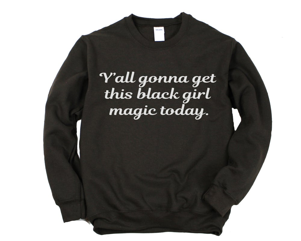 "Image of ""Y'all Gonna Get This Black Girl Magic Today"" Crewneck"