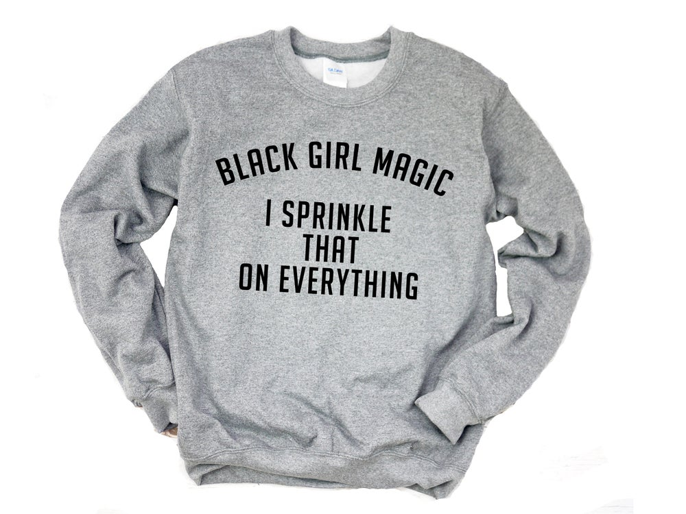 "Image of ""Black Girl Magic I Sprinkle That On Everything"" Crewneck"