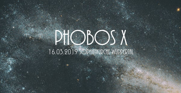 Image of PHOBOS X - ticket for 16.03.2019 - presale ends march 14th