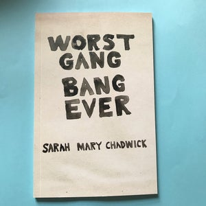 Image of 'Worst Gang Bang Ever' <br> by SARAH MARY CHADWICK <br> 1st Edition sold out