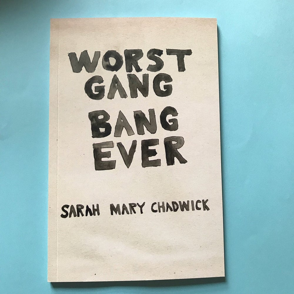 'Worst Gang Bang Ever' <br> by SARAH MARY CHADWICK <br> 1st Edition sold out