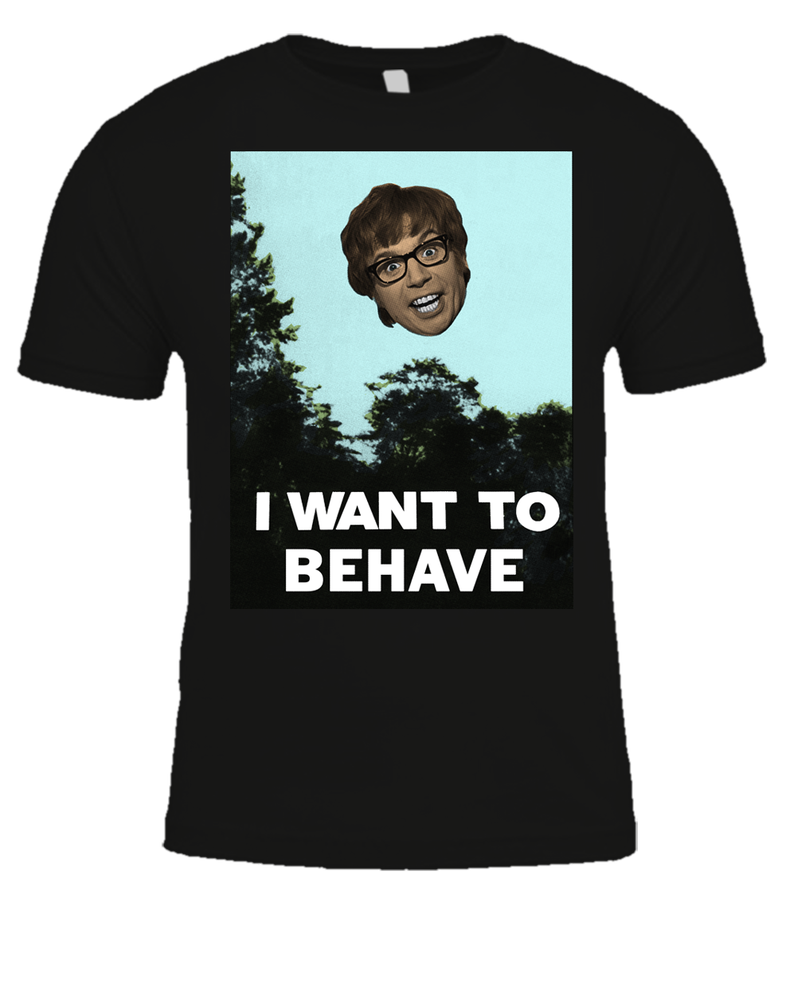 Image of I WANT TO BEHAVE T-Shirt