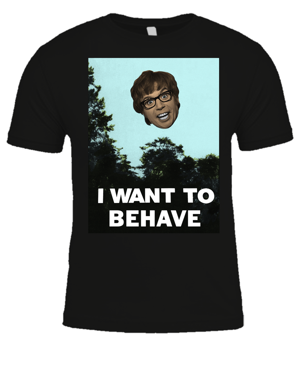 I WANT TO BEHAVE T-Shirt