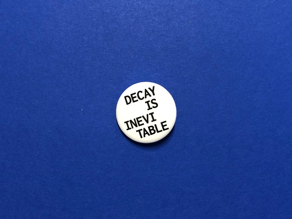 Image of Decay is Inevitable Button