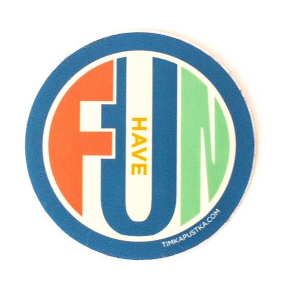 Image of Have Fun Sticker