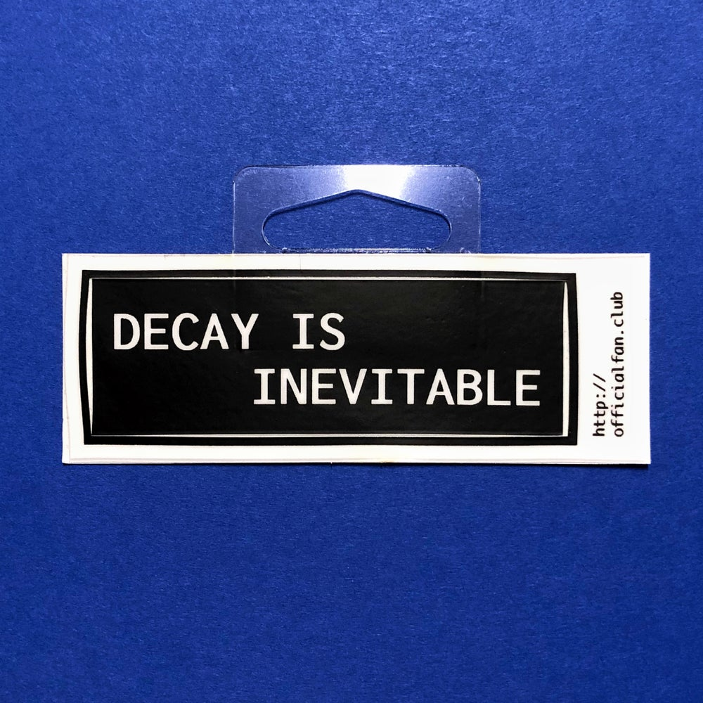 Image of Decay is Inevitable Sticker