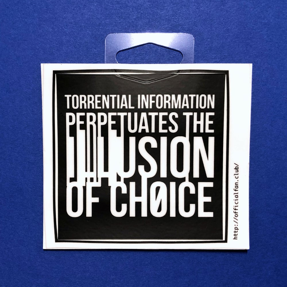 Image of Torrential Information Perpetuations the Illusion of Choice Sticker