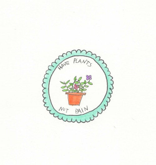 Image of Have Plants, Not Pain