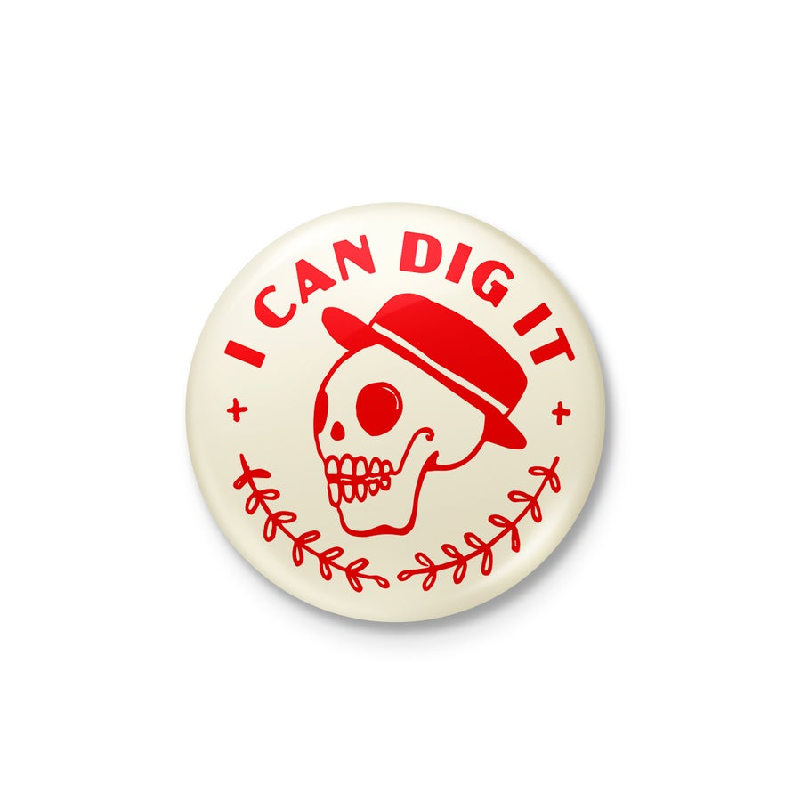 "Image of Dig It 1.25"" Button"