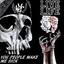 Image of Live Life - You People Make Me Sick