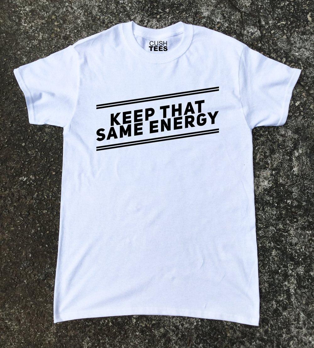 Keep that same energy...Unisex t-shirt