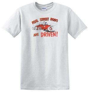 Real Street Rods Are Driven! T-shirt