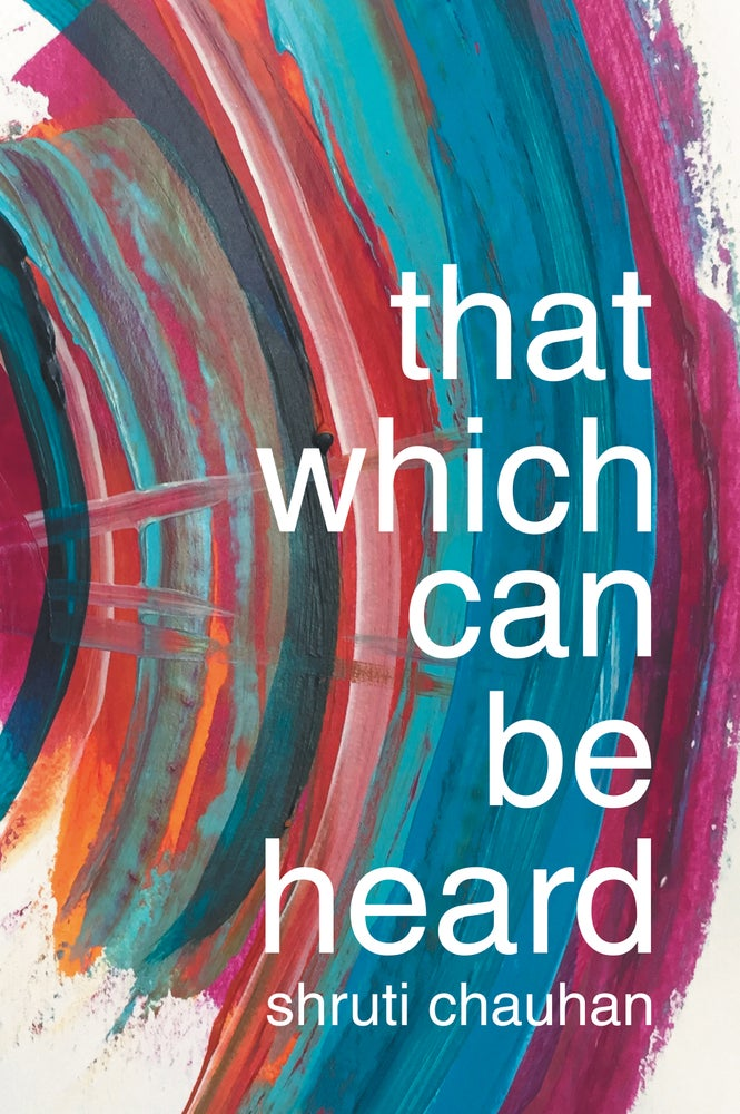 Image of That Which Can Be Heard by Shruti Chauhan