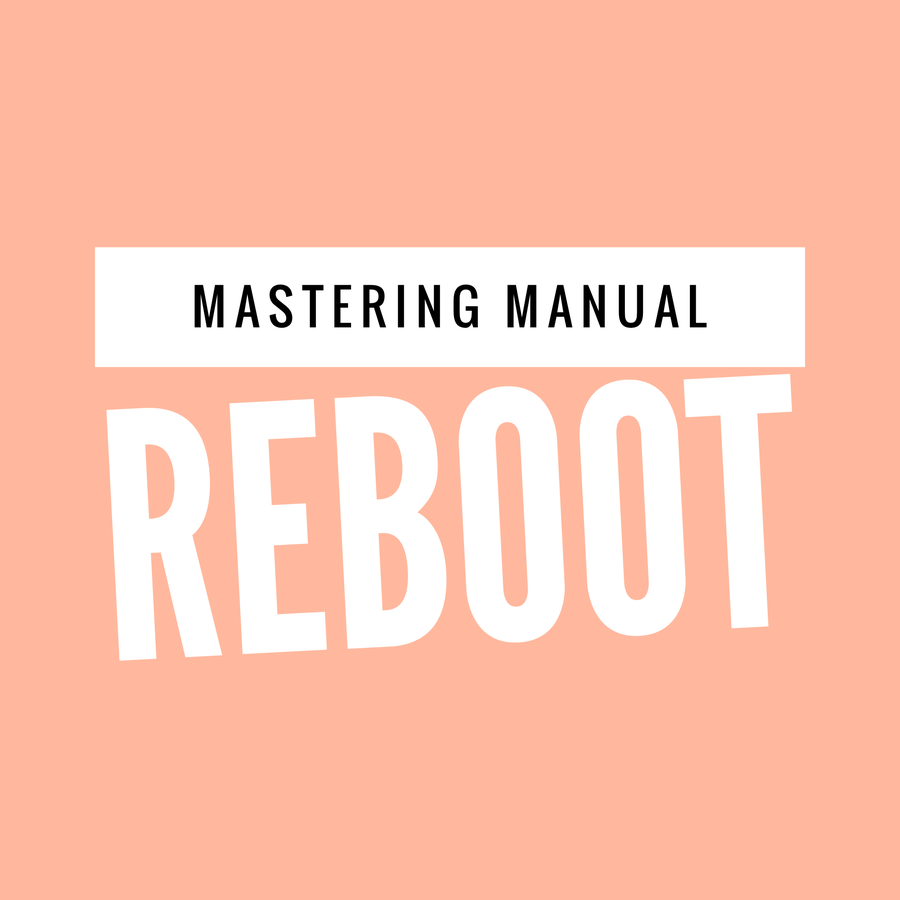 Image of Mastering Manual Reboot *exclusively for Mastering Manual alumni*
