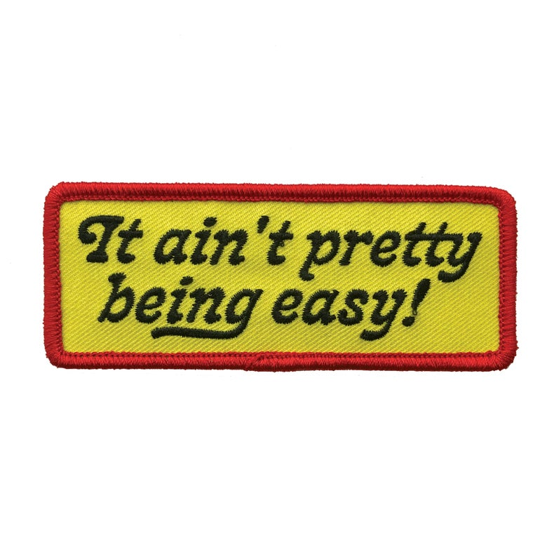 "Image of ""It ain't pretty being easy!"" Patch"