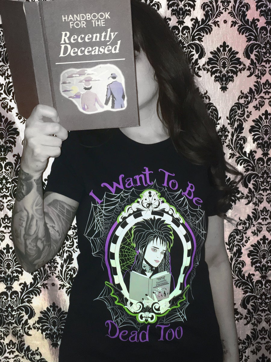 Image of I Want To Be Dead Too T-Shirt