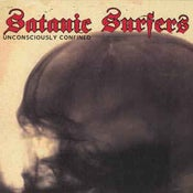 Image of Satanic Surfers - Unconciously Confined