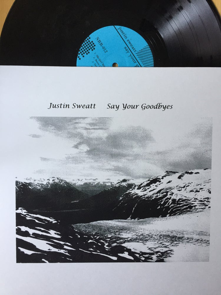 Image of Justin Sweatt - Say Your Goodbyes LP