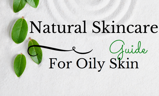 Image of Natural Skincare Guide for Oily Skin