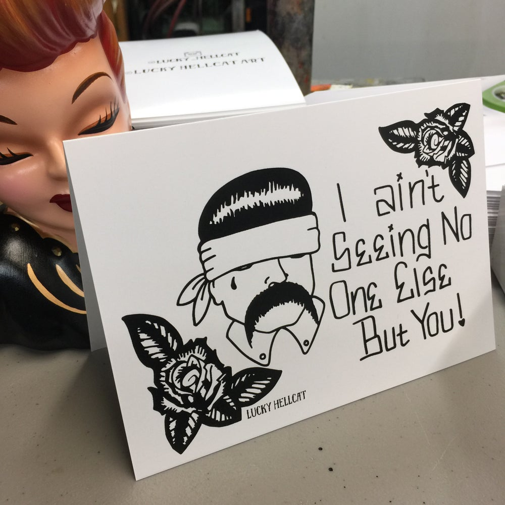 Image of I ain't seeing No one Else but You 5x7 Blank Valentine Greeting Card