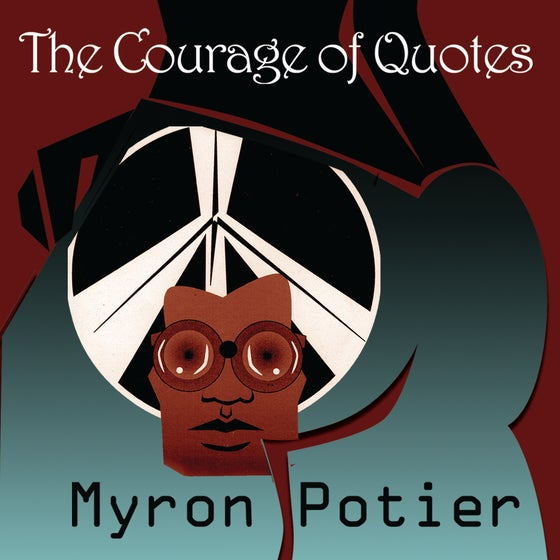 Image of The Courage of Quotes by Myron Potier -Pre Order