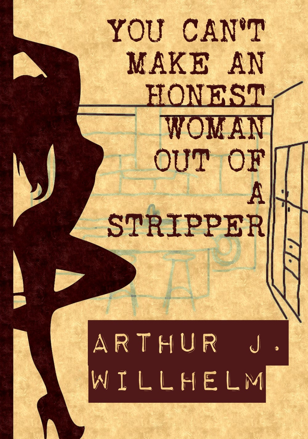 Image of You can't make an honest woman out of a stripper by Arthur J. Willhelm