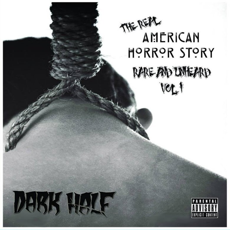 Image of Dark Half: The Real American Horror Story (Rare and Unheard Vol. 1)