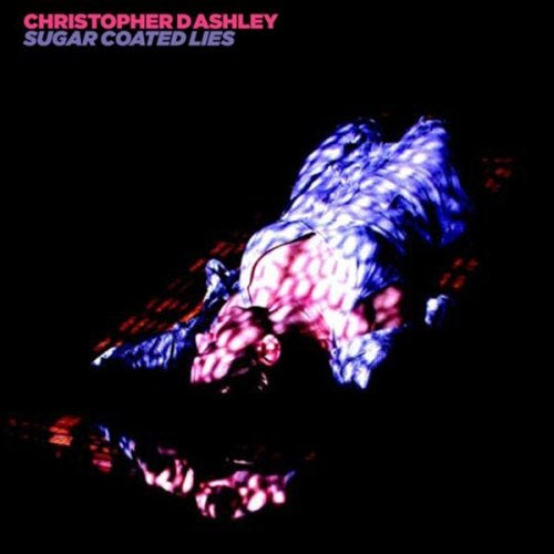 Image of Christopher Ashley - Sugar Coated Lies